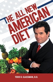 The All New American Diet ebook by Todd D. Glassman,D.O.