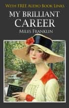 MY BRILLIANT CAREER Classic Novels: New Illustrated [Free Audiobook Links] ebook by MILES FRANKLIN