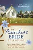 The Preacher's Bride Collection - 6 Old-Fashioned Romances Built on Faith and Love ebook by Kimberley Comeaux, Kristy Dykes, Darlene Franklin,...