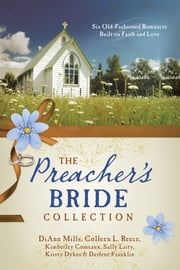 The Preacher's Bride Collection - 6 Old-Fashioned Romances Built on Faith and Love ebook by Kimberley Comeaux,Kristy Dykes,Darlene Franklin,Sally Laity,DiAnn Mills,Colleen L. Reece