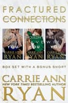 The Complete Fractured Connections Series Box Set ebook by Carrie Ann Ryan