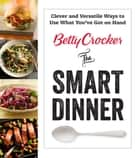 Betty Crocker The Smart Dinner - Clever and Versatile Ways to Use What You've Got on Hand ebook by