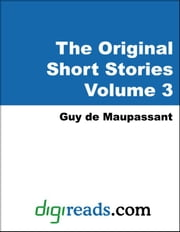 The Original Short Stories of Guy de Maupassant Volume 3 ebook by Maupassant, Guy de