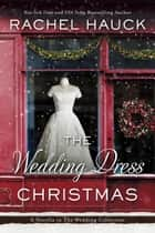 The Wedding Dress Christmas - The Wedding Collection ebook by