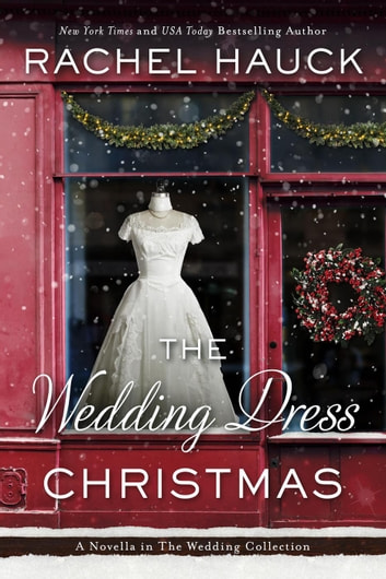 The Wedding Dress Christmas - The Wedding Collection ebook by Rachel Hauck