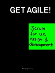 Get Agile - Scrum for ux, design & development ebook by Pieter Jongerius