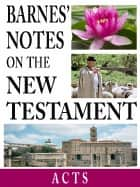 Barnes' Notes on the New Testament-Book of Acts ebook by Albert Barnes