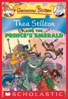 Thea Stilton and the Prince's Emerald - A Geronimo Stilton Adventure ebook by Thea Stilton