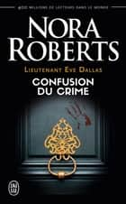 Lieutenant Eve Dallas (Tome 42) - Confusion du crime eBook by Nora Roberts, Guillaume Le Pennec