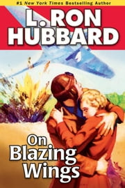 On Blazing Wings ebook by Hubbard, L. Ron