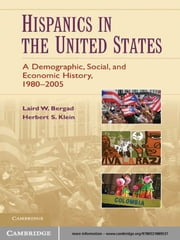 Hispanics in the United States - A Demographic, Social, and Economic History, 1980–2005 ebook by Laird W. Bergad, Herbert S. Klein