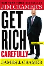 Jim Cramer's Get Rich Carefully ebook by