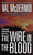 The Wire in the Blood ebook by Val McDermid