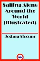 Sailing Alone Around the World (Illustrated) ebook by Joshua Slocum