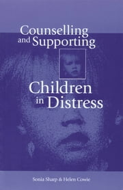 Counselling and Supporting Children in Distress ebook by Dr Sonia Sharp,Professor Helen Cowie
