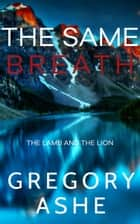 The Same Breath ebook by Gregory Ashe