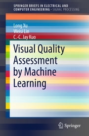 Visual Quality Assessment by Machine Learning ebook by Long Xu,Weisi Lin,C.-C. Jay Kuo