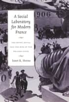 A Social Laboratory for Modern France - The Musée Social and the Rise of the Welfare State ebook by Janet R. Horne