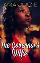 The Governor's Wife ebook by Amaka Azie