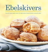 Ebelskivers - Danish-Style Filled Pancakes And Other Sweet And Savory Treats ebook by Kevin Crafts