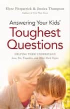 Answering Your Kids' Toughest Questions ebook by Elyse Fitzpatrick,Jessica Thompson