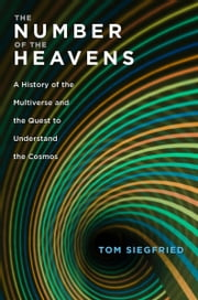 The Number of the Heavens - A History of the Multiverse and the Quest to Understand the Cosmos ebook by Tom Siegfried
