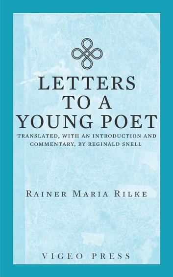 Letters to a Young Poet - Translated, with an Introduction and Commentary, by Reginald Snell eBook by Rainer Maria Rilke