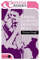 E infine la bestia incontrò Bella ebook by Viviana Giorgi