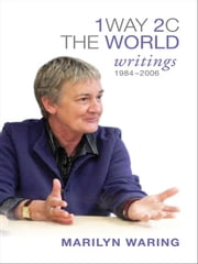 1 Way 2 C The World - Writings 1984-2006 ebook by Marilyn Waring