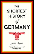 The Shortest History of Germany ebook by James Hawes