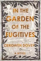 In the Garden of the Fugitives - A Novel ebook by Ceridwen Dovey