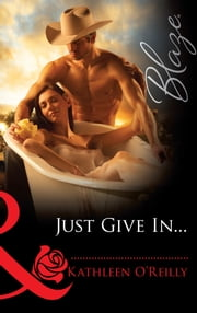 Just Give In... (Mills & Boon Blaze) (Harts of Texas, Book 3) ebook by Kathleen O'Reilly