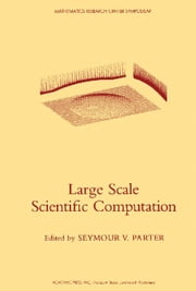 Large Scale Scientific Computation: Proceedings of a Conference Conducted by the Mathematics Research Center, the University of Wisconsin - Madison, M ebook by Parter, Seymour V.