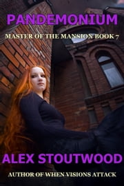 Pandemonium (Master of The Mansion Book 7) ebook by Alex Stoutwood