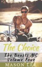 The Choice (The Beasts MC - Volume Four) ebook by Mason Lee