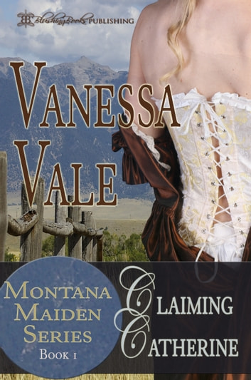 Claiming Catherine, Montana Maiden Series Book 1 ebook by Vanessa Vale