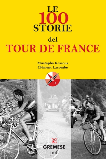 Le 100 storie del tour de france ebook by mustapha kessous le 100 storie del tour de france ebook by mustapha kessousclment lacombe fandeluxe Ebook collections