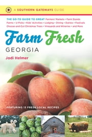Farm Fresh Georgia - The Go-To Guide to Great Farmers' Markets, Farm Stands, Farms, U-Picks, Kids' Activities, Lodging, Dining, Dairies, Festivals, Choose-and-Cut Christmas Trees, Vineyards and Wineries, and More ebook by Jodi Helmer