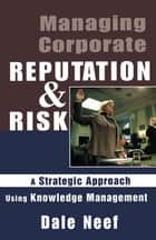 Managing Corporate Reputation and Risk ebook by Dale Neef