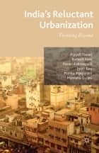 India's Reluctant Urbanization - Thinking Beyond ebook by P. Tiwari, R. Nair, P. Ankinapalli,...