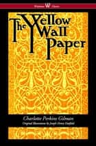 The Yellow Wallpaper (Wisehouse Classics - First 1892 Edition, with the Original Illustrations by Joseph Henry Hatfield) eBook by Charlotte Perkins Gilman, Sam Vaseghi