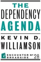 The Dependency Agenda ebook by Kevin D. Williamson