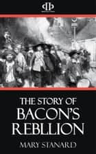 The Story of Bacon's Rebellion ebook by Mary Stanard