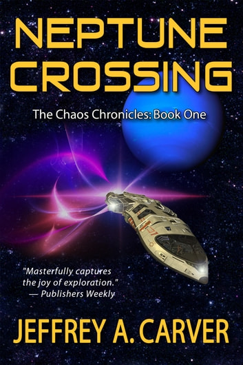 Neptune Crossing - Book 1 of The Chaos Chronicles ebook by Jeffrey A. Carver