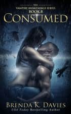 Consumed (Vampire Awakenings, Book 8) ebook by Brenda K. Davies