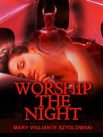 Worship the Night ebook by Mary Vigliante Szydlowski