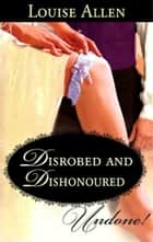 Disrobed and Dishonored (Mills & Boon Historical Undone) ebook by Louise Allen