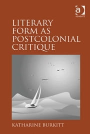 Literary Form as Postcolonial Critique - Epic Proportions ebook by Dr Katharine Burkitt