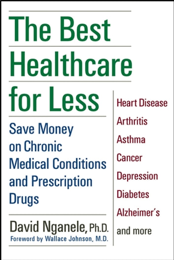 The Best Healthcare for Less - Save Money on Chronic Medical Conditions and Prescription Drugs ebook by David Nganele
