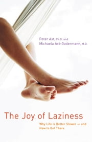 The Joy of Laziness - Why Life Is Better Slower and How to Get There ebook by Peter Axt